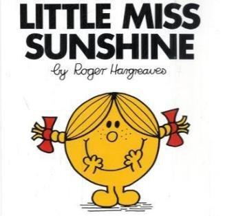 Photo from http://www.amazon.ca/Little-Miss-Sunshine-Roger-Hargreaves/dp/0843178167/ref=sr_1_2?ie=UTF8&qid=1398305061&sr=8-2&keywords=little+miss+sunshine#reader_0843178167